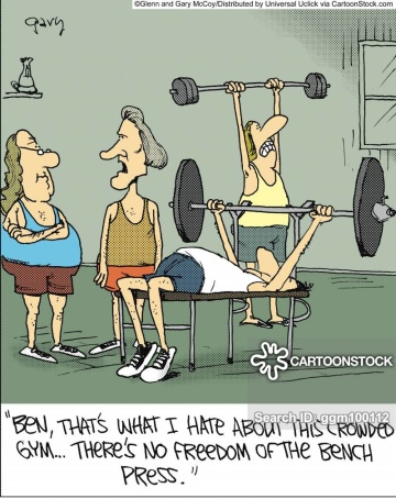 'Ben, that's what I hate about this crowded gym... there's no freedom of the bench press.'